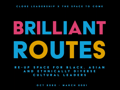 Black rectangle with bold block colour text - letters in alternate pink, blue and orange colours - the main text says 'BRILLIANT ROUTES' Clore Leadership x The Space to Come for Black Asian and Ethnically Diverse Cultural Leaders